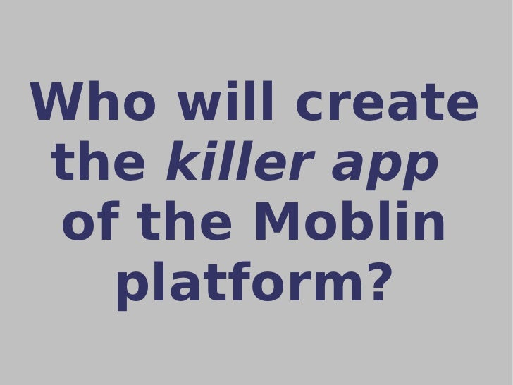 Who will create the  killer app   of the Moblin platform?
