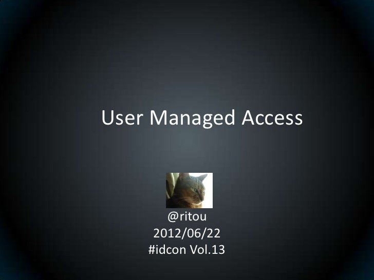 User Managed Access       @ritou     2012/06/22    #idcon Vol.13
