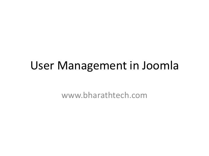 User Management in Joomla     www.bharathtech.com