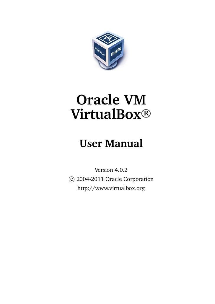 Oracle VMVirtualBox R   User Manual        Version 4.0.2c 2004-2011 Oracle Corporation  http://www.virtualbox.org