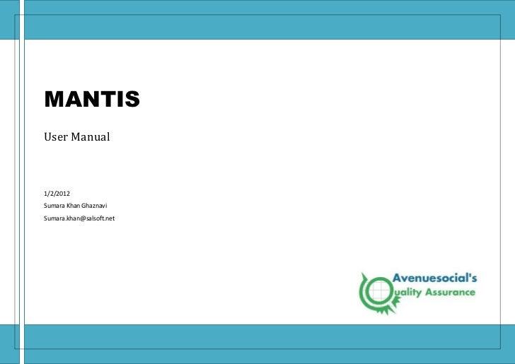MANTISUser Manual1/2/2012Sumara Khan GhaznaviSumara.khan@salsoft.net