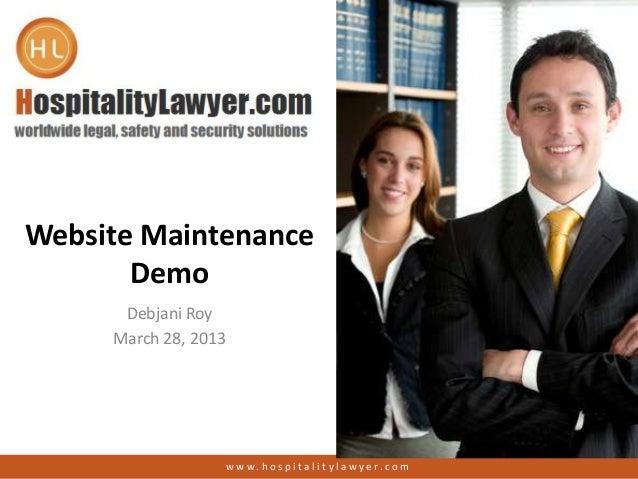Website MaintenanceDemoDebjani RoyMarch 28, 2013w w w . h o s p i t a l i t y l a w y e r. c o m