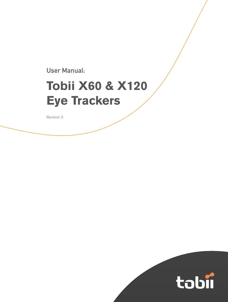 1                     Tobii X60 and X120 Eye Tracker     User Manual:  Tobii X60 & X120 Eye Trackers Revision 3