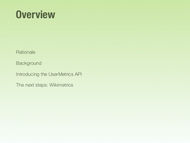 Overview Rationale Background Introducing the UserMetrics API The next steps: Wikimetrics