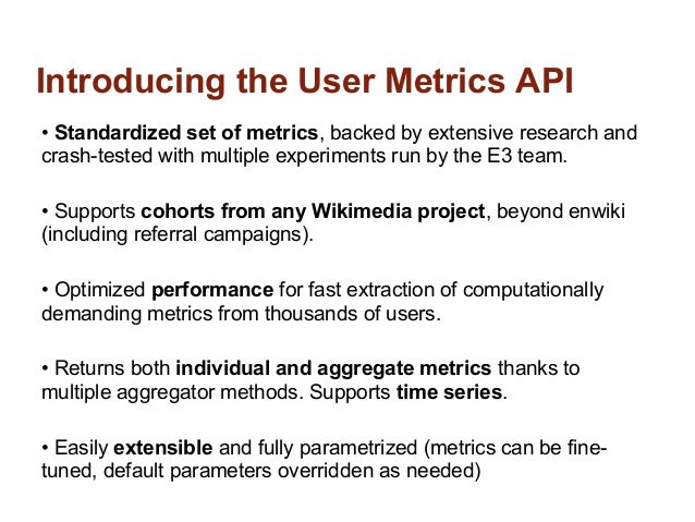 Introducing the User Metrics API• Standardized set of metrics, backed by extensive research andcrash-tested with multiple ...