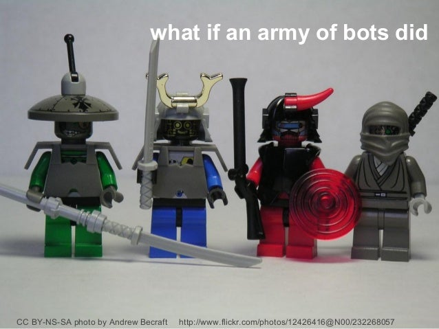 what if an army of bots didCC BY-NS-SA photo by Andrew Becraft   http://www.flickr.com/photos/12426416@N00/232268057