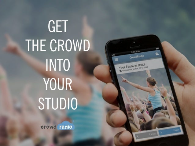 GET THE CROWD INTO YOUR STUDIO
