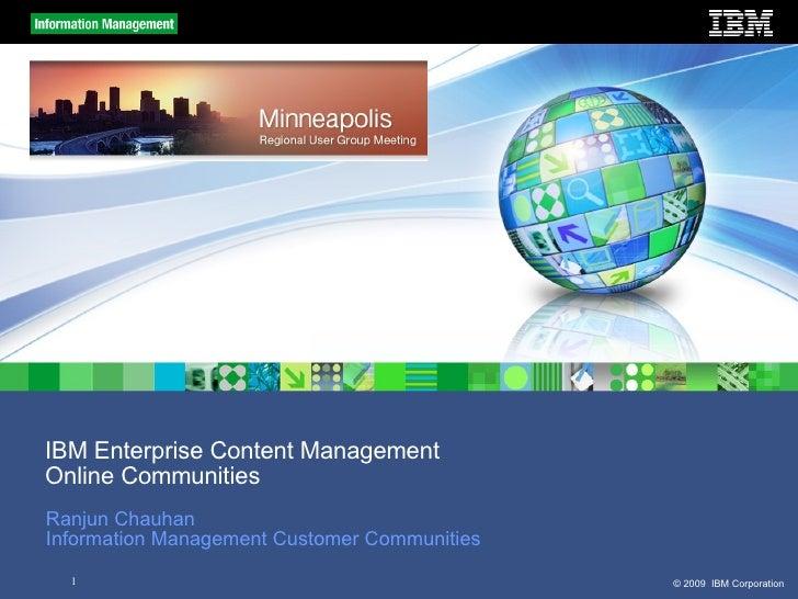 IBM Enterprise Content Management Online Communities Ranjun Chauhan Information Management Customer Communities
