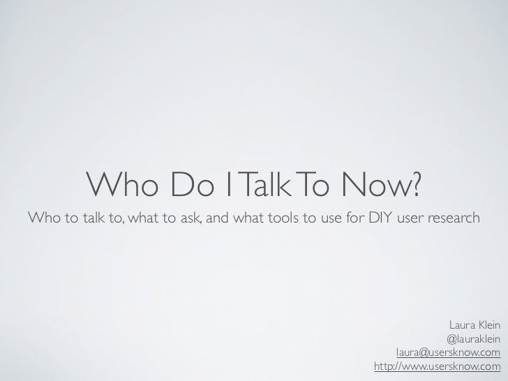Who Do I Talk To Now?Who to talk to, what to ask, and what tools to use for DIY user research                             ...