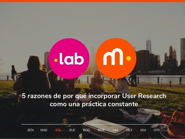 1 5 razones de por qué incorporar User Research como una práctica constante BCN MAD SCL MDE LIM MEXBOG MIA SFOBUE