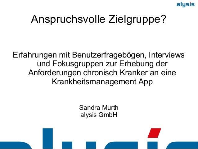Anspruchsvolle Zielgruppe? Erfahrungen mit Benutzerfragebögen, Interviews und Fokusgruppen zur Erhebung der Anforderungen ...