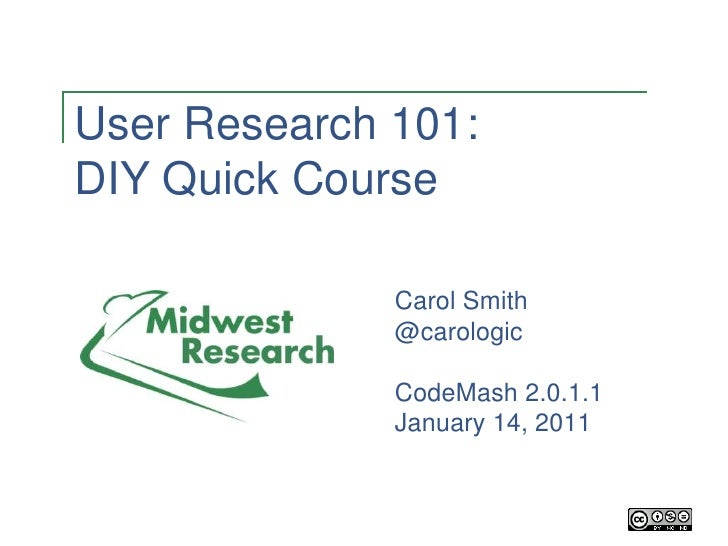 User Research 101: DIY Quick Course Carol Smith @carologic CodeMash 2.0.1.1 January 14, 2011