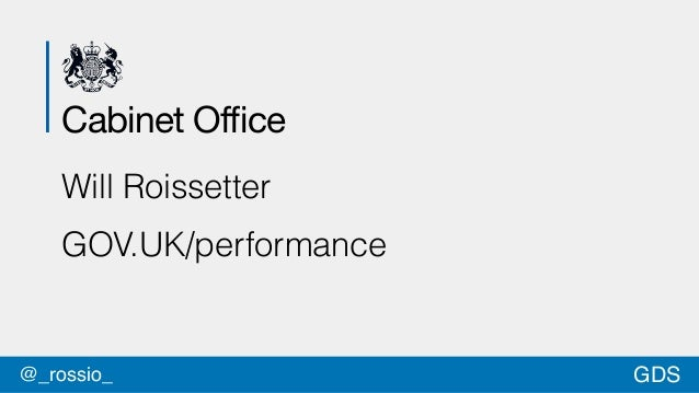 Cabinet Office  Will Roissetter  GOV.UK/performance  @_rossio_ GDS