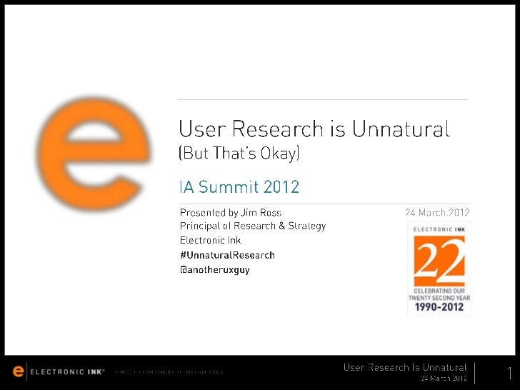 User Research is Unnatural (But That's Okay) - IA Summit 2012