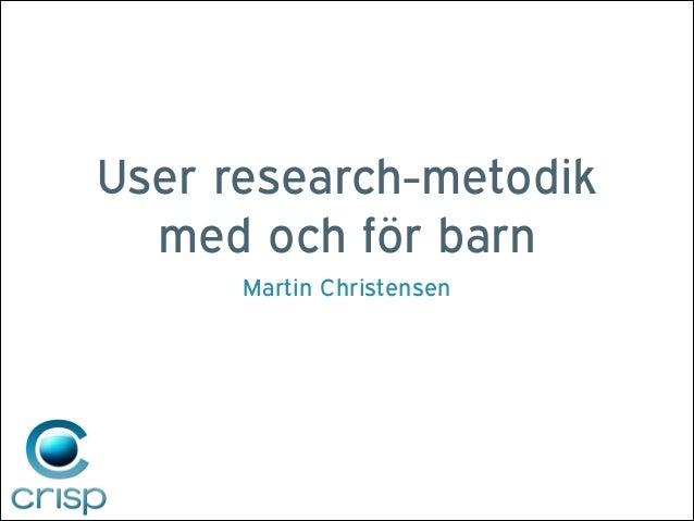 User research-metodik med och för barn Martin Christensen