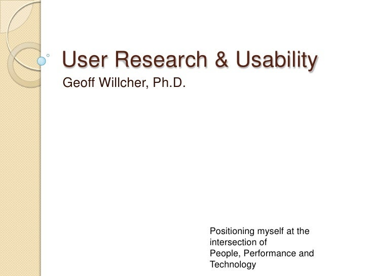 User Research & Usability<br />Geoff Willcher, Ph.D.<br />Positioning myself at the intersection of People, Performance an...