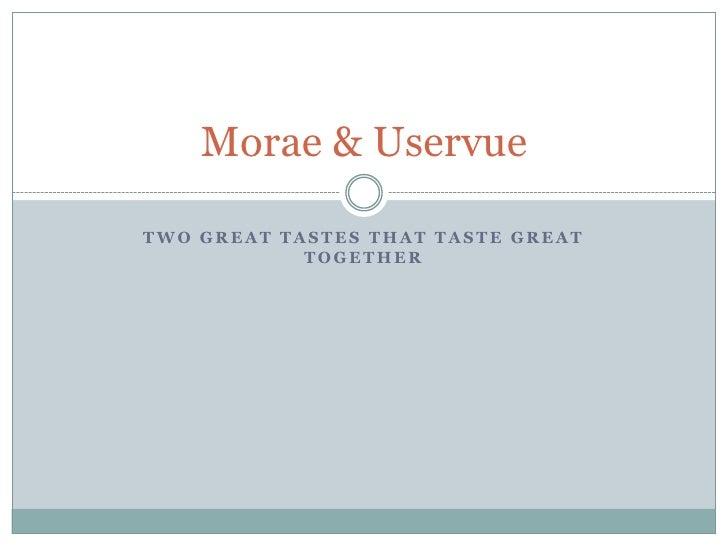 Two Great Tastes that Taste Great Together<br />Morae & Uservue<br />