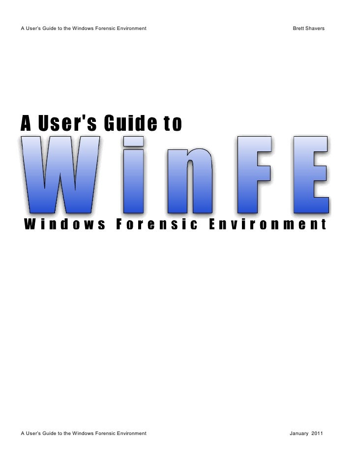 A User's Guide to the Windows Forensic Environment    Brett ShaversA User's Guide to the Windows Forensic Environment   Ja...