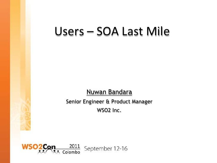 Users – SOA Last Mile<br />Nuwan Bandara<br />Senior Engineer & Product Manager<br />WSO2 Inc.<br />