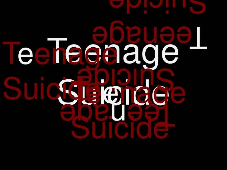 Teenage Suicide <br />Teenage Suicide <br />Teenage Suicide <br />Teenage Suicide <br />Teenage Suicide <br />