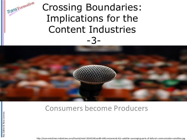 Crossing Boundaries: Implications for the Content Industries -3-  Ray	   Gallon	   &	   Neus	   Lorenzo	     h8p://spaceap...