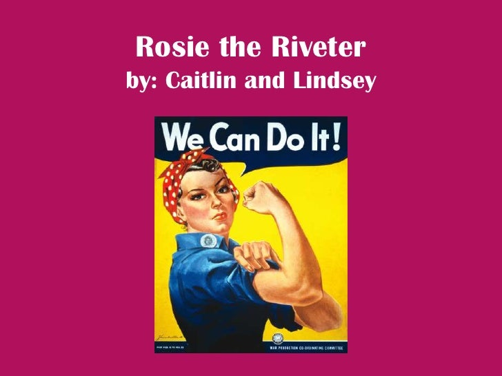 Rosie the Riveter by: Caitlin and Lindsey