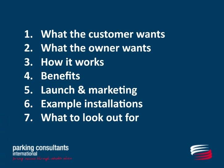 <ul><li>What the customer wants </li></ul><ul><li>What the owner wants </li></ul><ul><li>How it works </li></ul><ul><li>Be...