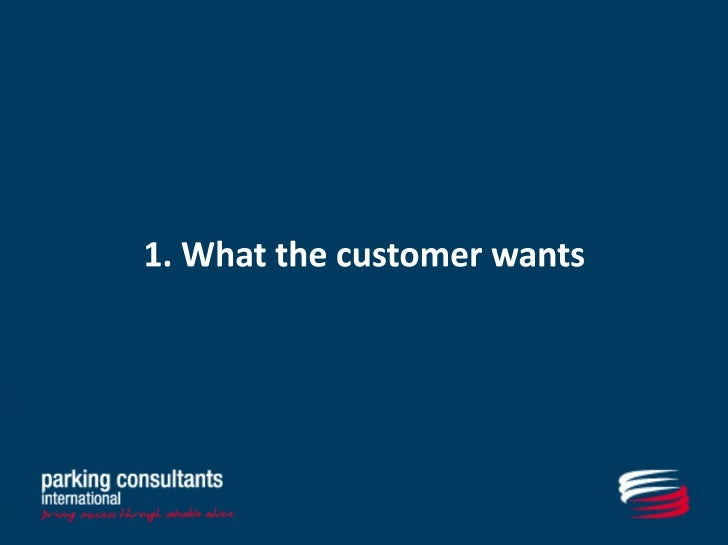 1. What the customer wants