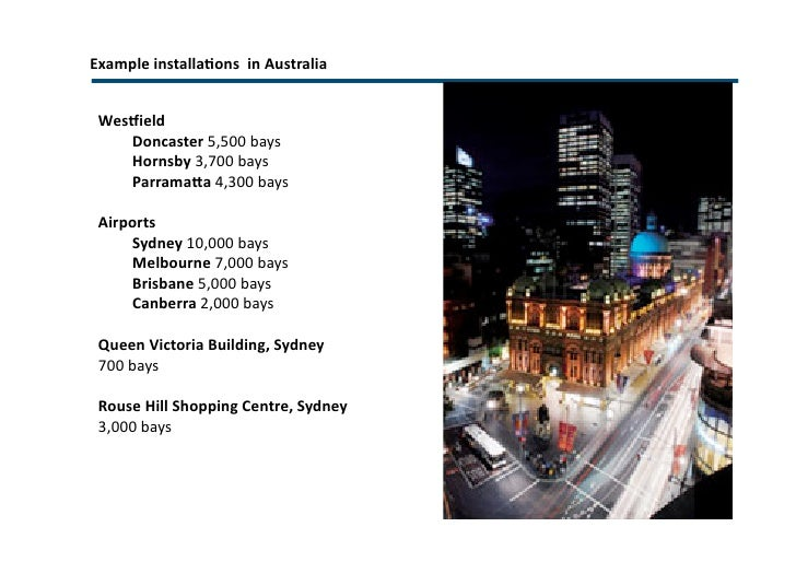 Example installations  in Australia Westfield  Doncaster  5,500 bays Hornsby  3,700 bays Parramatta  4,300 bays Airports S...