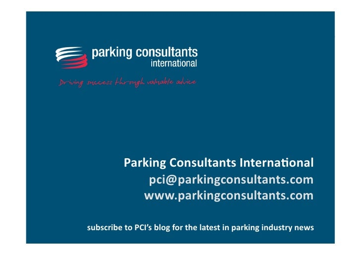 Parking Consultants International [email_address] www.parkingconsultants.com subscribe to PCI's blog for the latest in par...