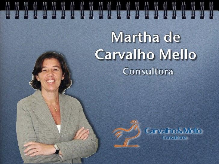 Martha de Carvalho Mello    Consultora