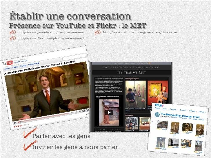 Établir une conversation Présence sur YouTube et Flickr : le MET    http://www.youtube.com/user/metmuseum    http://www.me...