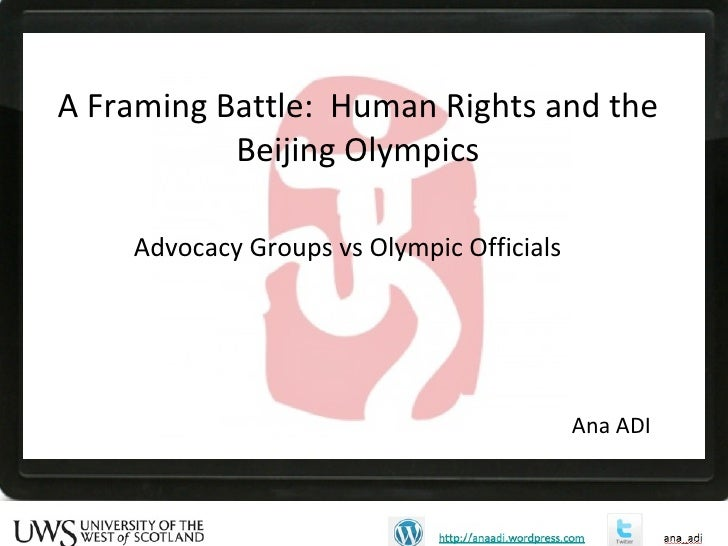 Advocacy Groups vs Olympic Officials   A Framing Battle:  Human Rights and the Beijing Olympics Ana ADI