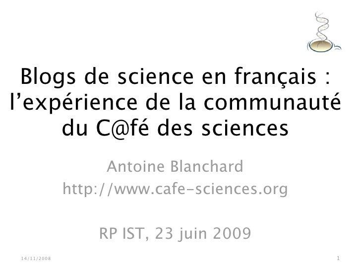 Blogs de science en français : l'expérience de la communauté       du C@fé des sciences                     Antoine Blanch...