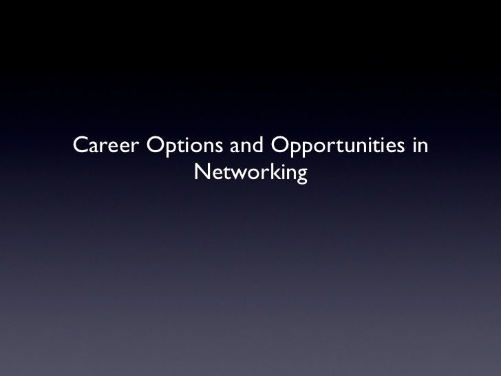 Career Options and Opportunities in            Networking