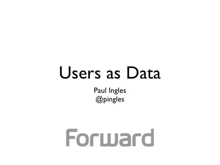 Users as Data    Paul Ingles    @pingles