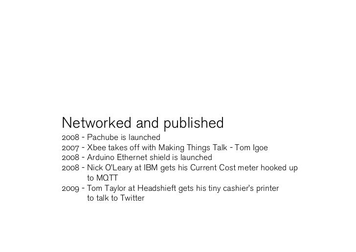 Networked and published 2008 - Pachube is launched 2007 - Xbee takes off with Making Things Talk - Tom Igoe 2008 - Arduino...
