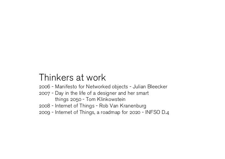 Thinkers at work 2006 - Manifesto for Networked objects - Julian Bleecker 2007 - Day in the life of a designer and her sma...