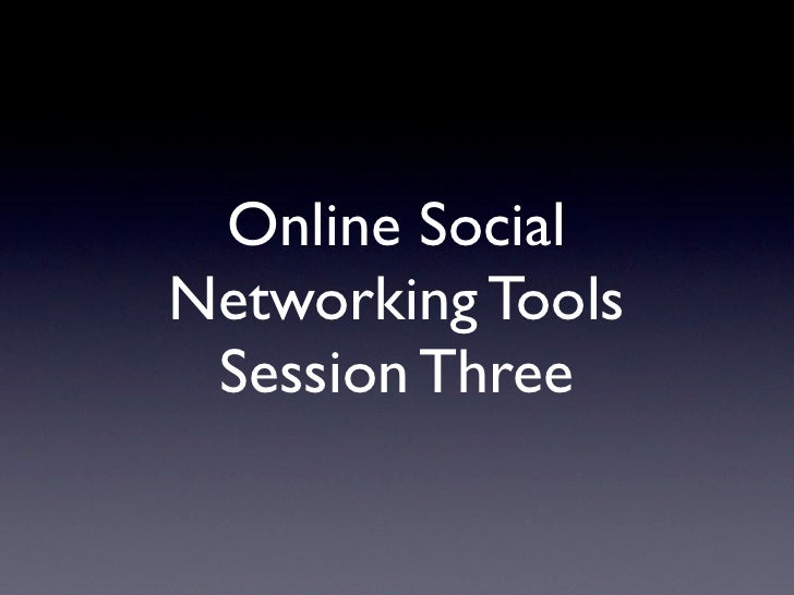 Online Social Networking Tools  Session Three