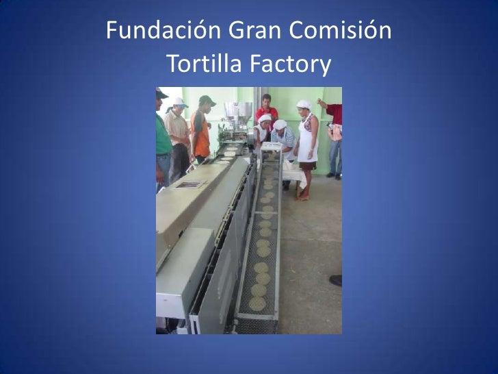 Fundación Gran Comisión     Tortilla Factory