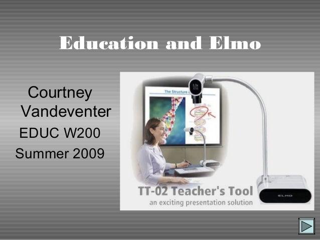 Education and Elmo Courtney Vandeventer EDUC W200 Summer 2009