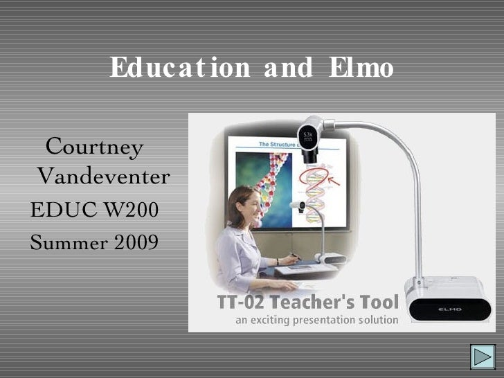 Education and Elmo <ul><li>Courtney Vandeventer </li></ul><ul><li>EDUC W200 </li></ul><ul><li>Summer 2009 </li></ul>
