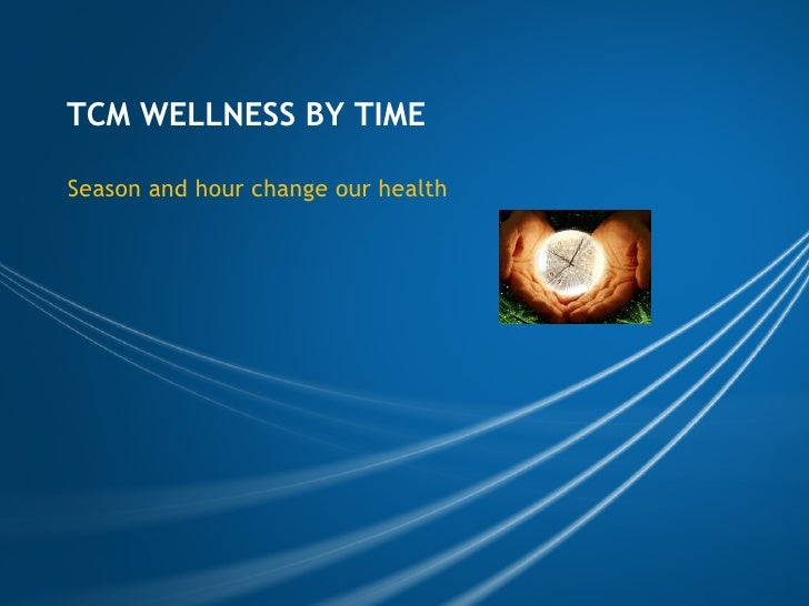 TCM WELLNESS BY TIME  Season and hour change our health