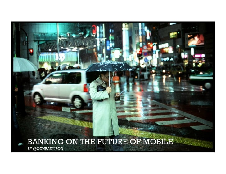 BANKING ON THE FUTURE OF MOBILE BY @CONRADLISCO