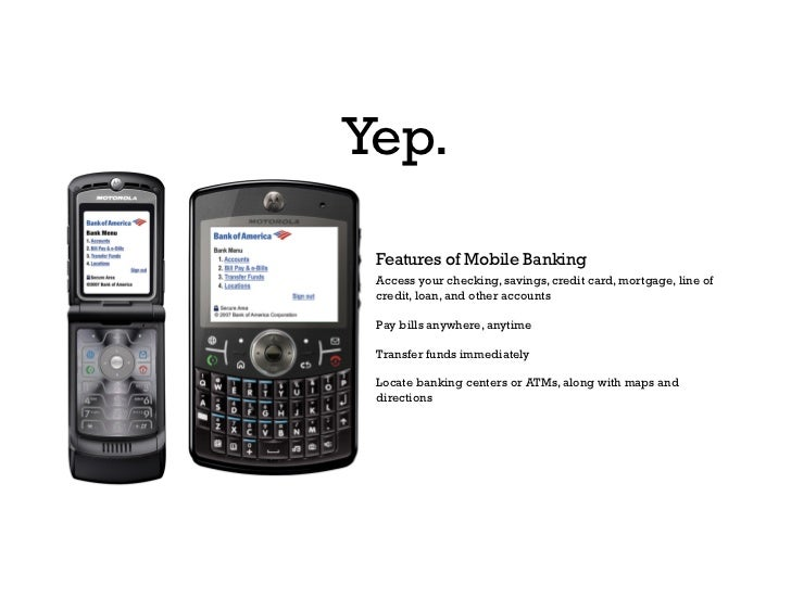 Yep.   Features of Mobile Banking  Access your checking, savings, credit card, mortgage, line of  credit, loan, and other ...