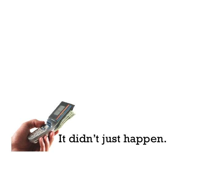 It didn't just happen.