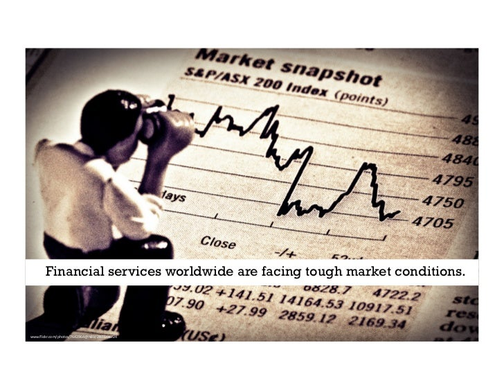 Financial services worldwide are facing tough market conditions.    www.flickr.com/photos/7642964@N03/2872208724