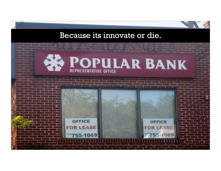 Because its innovate or die.     www.flickr.com/photos/24327034@N08/2555639408