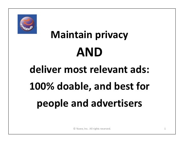 Maintainprivacy           ANDdelivermostrelevantads:100%doable,andbestfor peopleandadvertisers         ©Yuvee,...