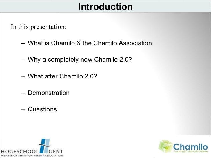 Introduction <ul><li>In  this  presentation: </li></ul><ul><ul><li>What is Chamilo & the Chamilo Association </li></ul></u...